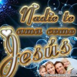 Fotomontajes con frases cristianas: Nadie te ama como Jesús