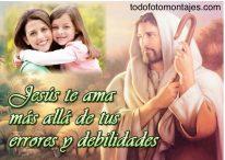 Fotomontajes con Jesús: Jesús te ama más allá de tus errores y debilidades